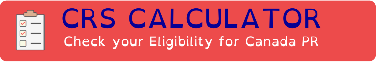Use our CRS Calculator to check your eligibility for Canada PR