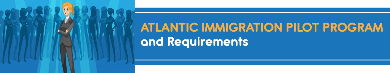 Atlantic Immigration Pilot Program and Requirements