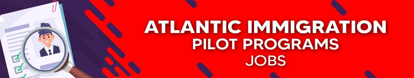 Atlantic Immigration Pilot Program Jobs and Employer List
